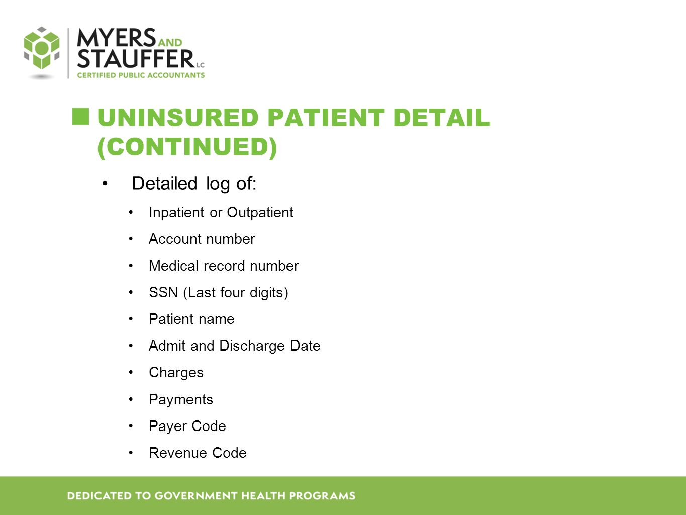 UNINSURED PATIENT DETAIL (CONTINUED) Detailed log of: Inpatient or Outpatient Account number Medical record number SSN (Last four digits) Patient name Admit and Discharge Date Charges Payments Payer Code Revenue Code
