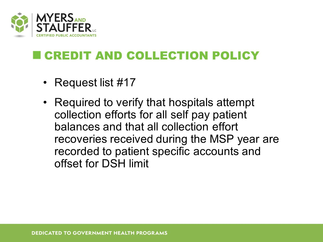 CREDIT AND COLLECTION POLICY Request list #17 Required to verify that hospitals attempt collection efforts for all self pay patient balances and that all collection effort recoveries received during the MSP year are recorded to patient specific accounts and offset for DSH limit
