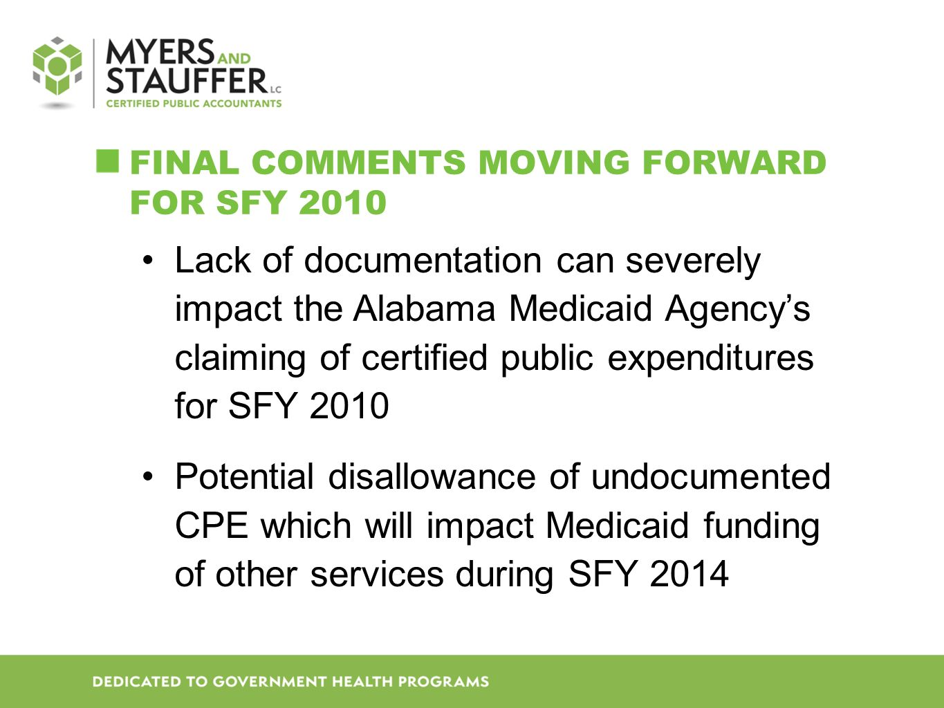 FINAL COMMENTS MOVING FORWARD FOR SFY 2010 Lack of documentation can severely impact the Alabama Medicaid Agencys claiming of certified public expenditures for SFY 2010 Potential disallowance of undocumented CPE which will impact Medicaid funding of other services during SFY 2014