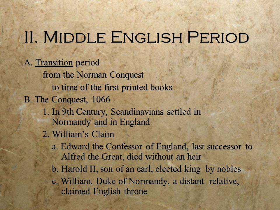 II. Middle English Period A. Transition period from the Norman Conquest to time of the first printed books B. The Conquest, 1066 1. In 9th Century, Sc