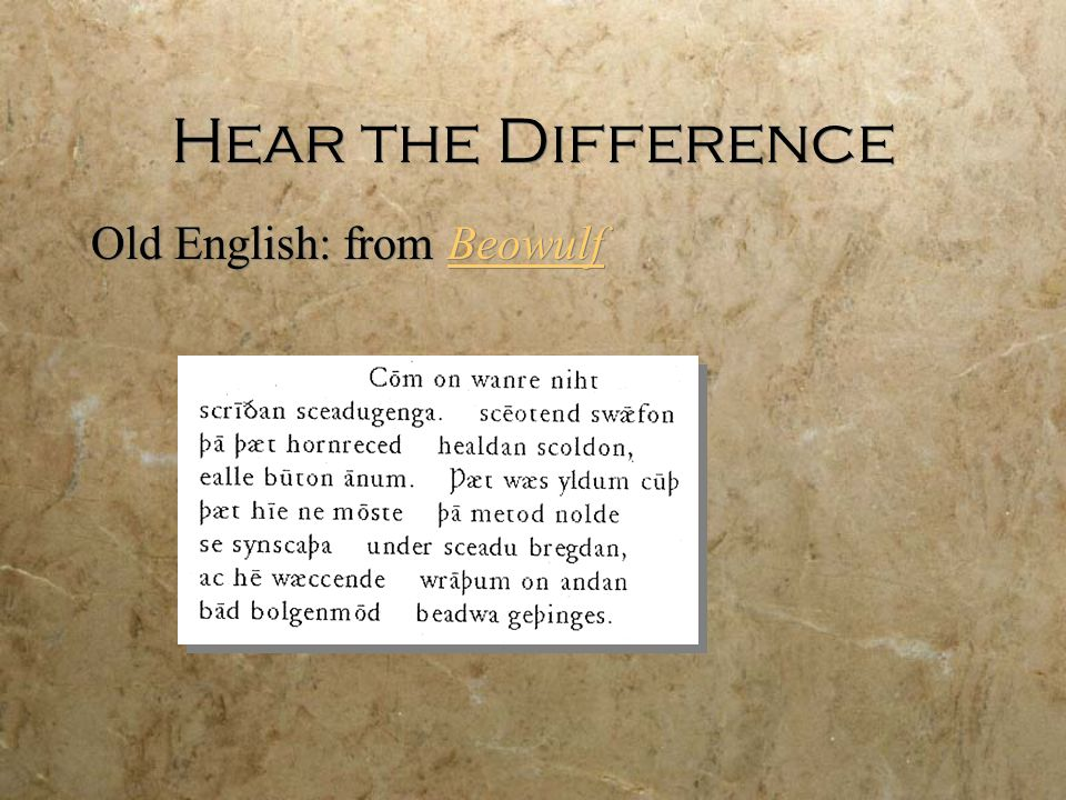 Hear the Difference Old English: from BeowulfBeowulf Old English: from BeowulfBeowulf