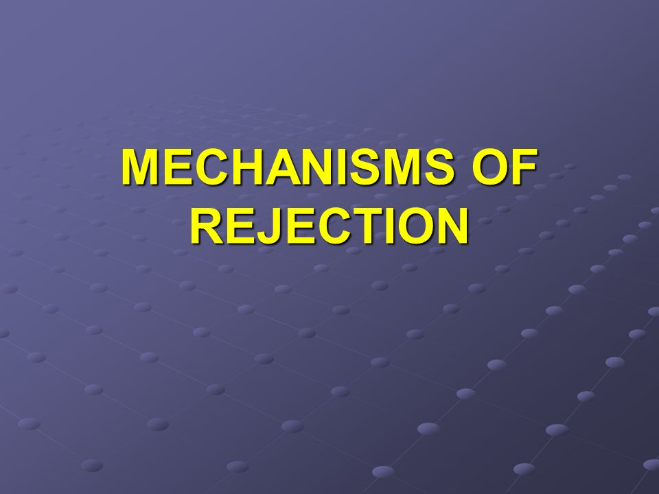 MECHANISMS OF REJECTION