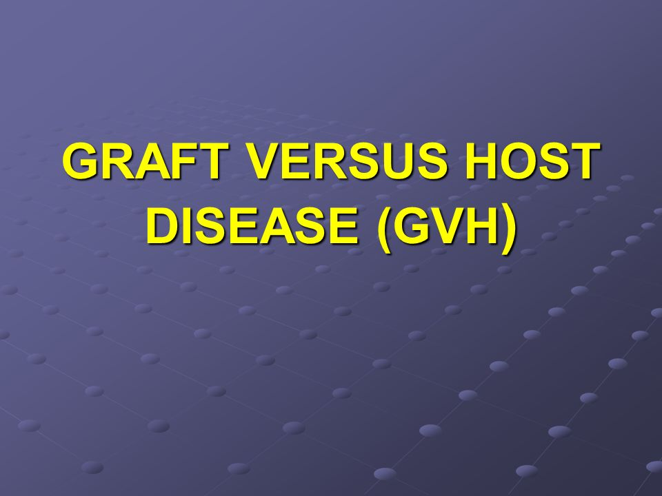 GRAFT VERSUS HOST DISEASE (GVH )