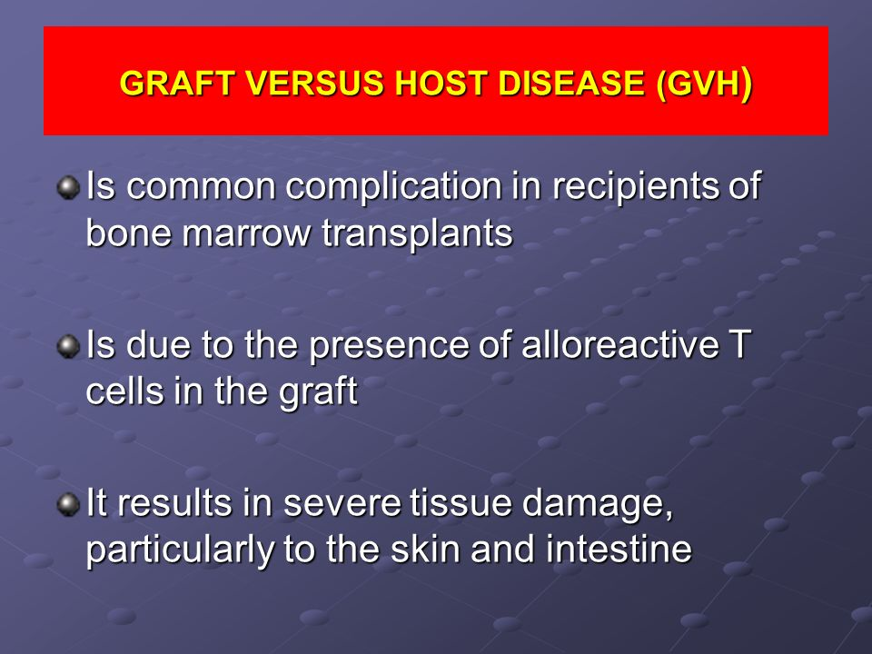 Is common complication in recipients of bone marrow transplants Is due to the presence of alloreactive T cells in the graft It results in severe tissu