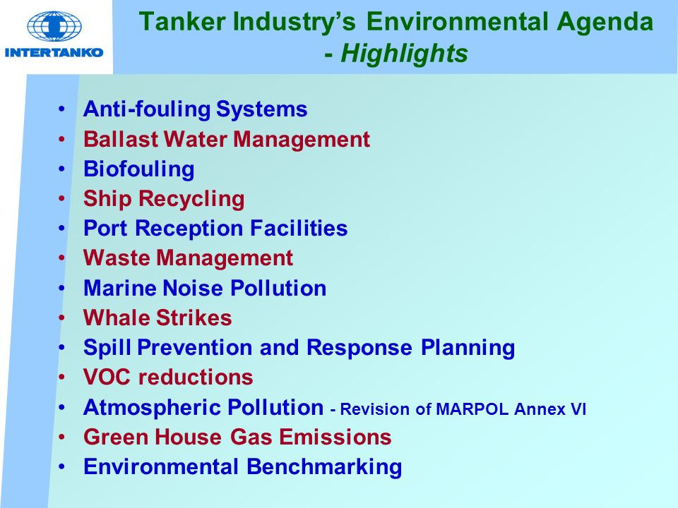 Tanker Industrys Environmental Agenda - Highlights Anti-fouling Systems Ballast Water Management Biofouling Ship Recycling Port Reception Facilities W