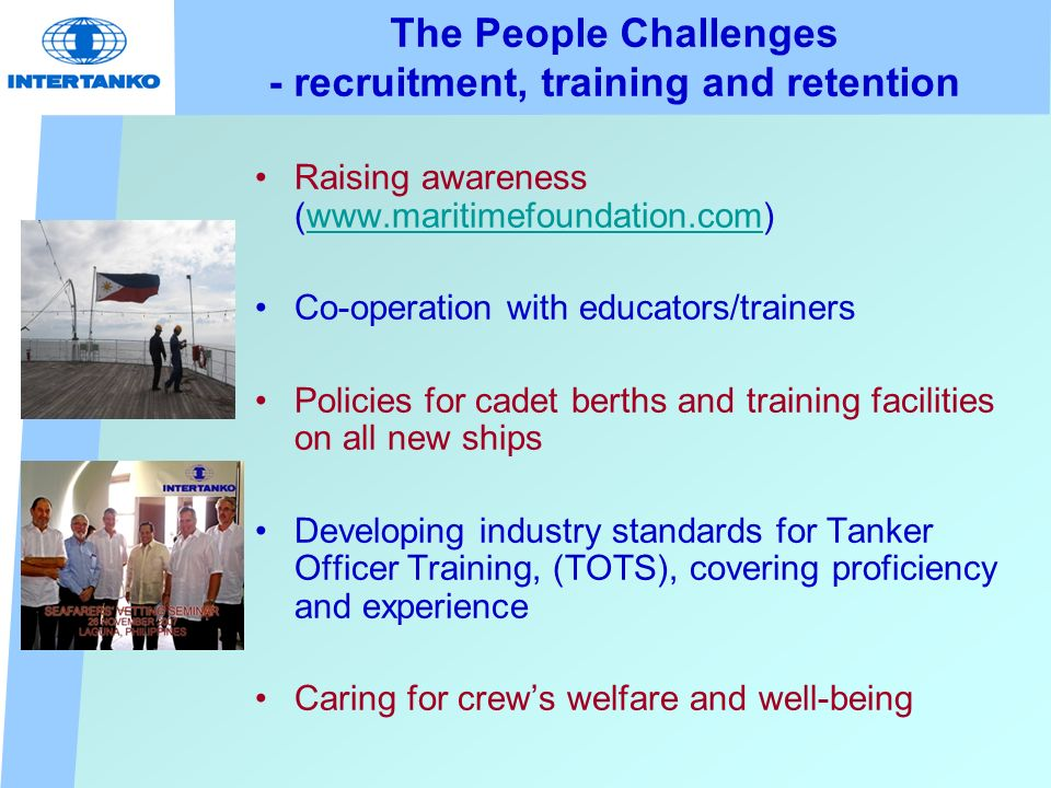 The People Challenges - recruitment, training and retention Raising awareness (www.maritimefoundation.com)www.maritimefoundation.com Co-operation with
