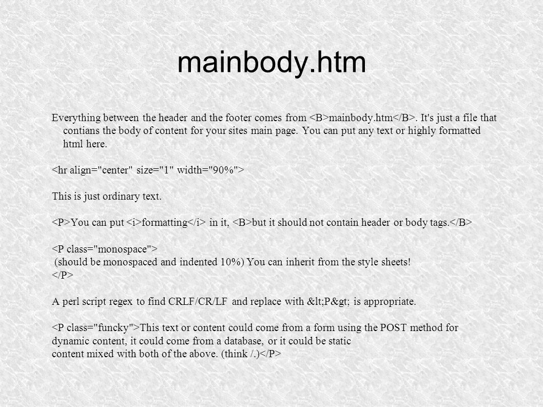 mainbody.htm Everything between the header and the footer comes from mainbody.htm.