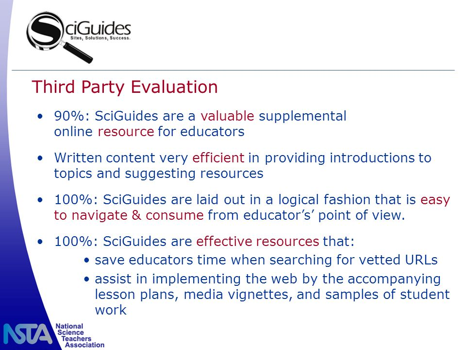 90%: SciGuides are a valuable supplemental online resource for educators Written content very efficient in providing introductions to topics and suggesting resources 100%: SciGuides are laid out in a logical fashion that is easy to navigate & consume from educators point of view.