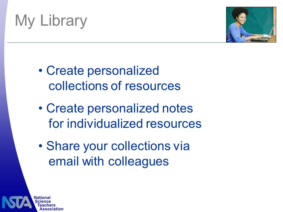 Create personalized collections of resources Create personalized notes for individualized resources Share your collections via email with colleagues My Library