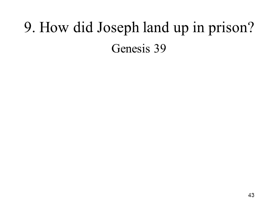 43 9. How did Joseph land up in prison? Genesis 39