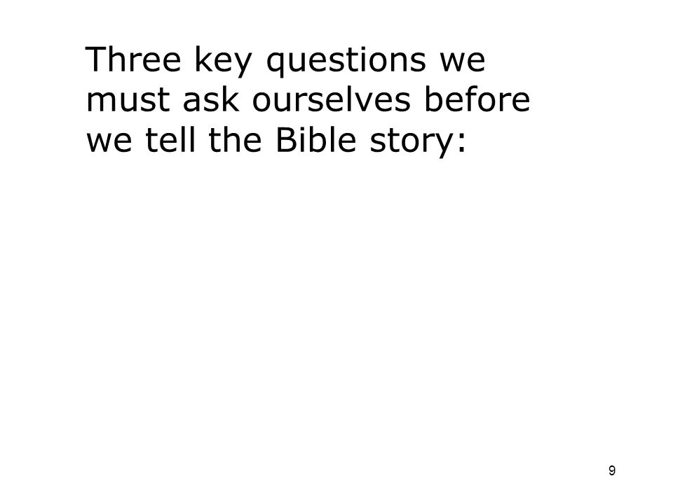9 Three key questions we must ask ourselves before we tell the Bible story: