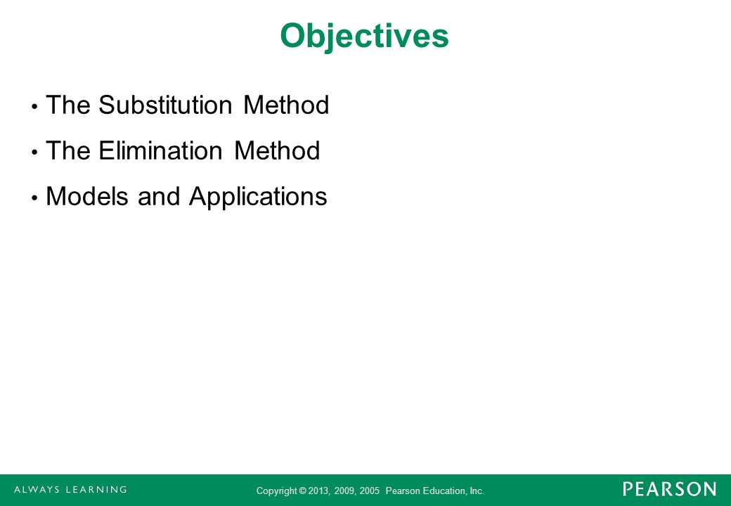 Copyright © 2013, 2009, 2005 Pearson Education, Inc. Objectives The Substitution Method The Elimination Method Models and Applications