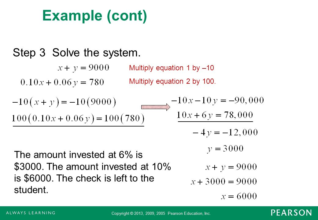 Copyright © 2013, 2009, 2005 Pearson Education, Inc. Example (cont) Step 3 Solve the system. Multiply equation 1 by –10 Multiply equation 2 by 100. Th