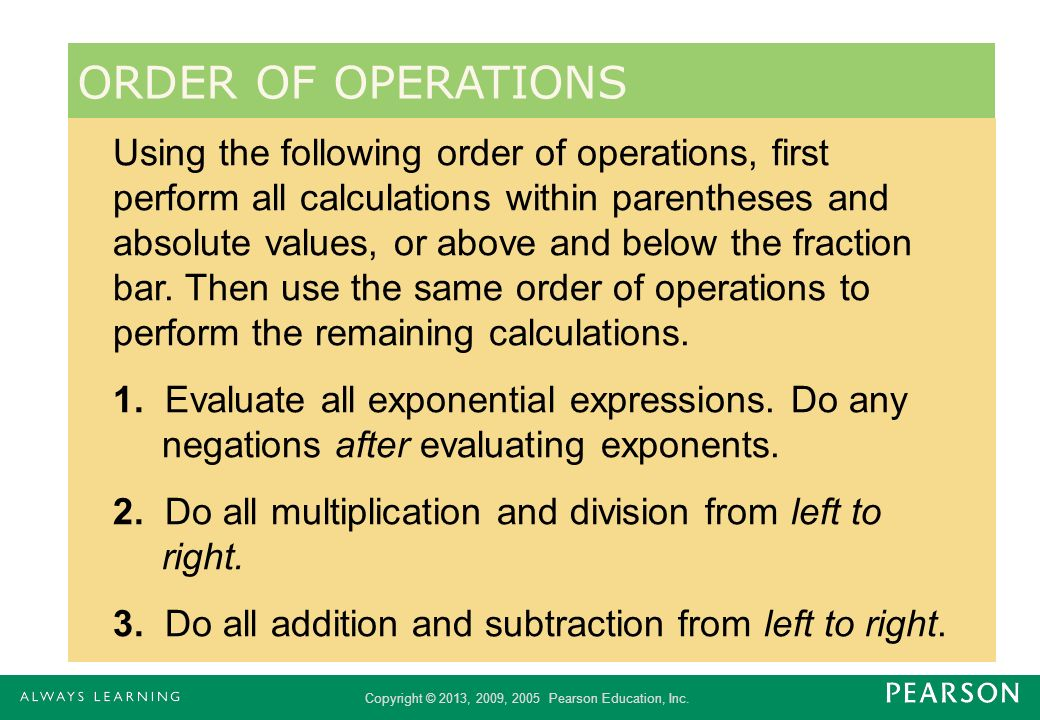 Copyright © 2013, 2009, 2005 Pearson Education, Inc. Using the following order of operations, first perform all calculations within parentheses and ab