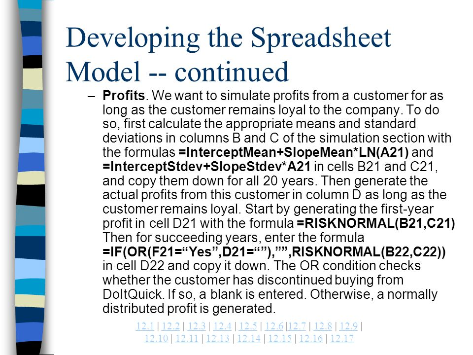 | 12.2 | 12.3 | 12.4 | 12.5 | 12.6 |12.7 | 12.8 | 12.9 | | | | | | | Developing the Spreadsheet Model -- continued –Profits.
