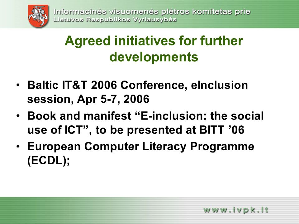 Agreed initiatives for further developments Baltic IT&T 2006 Conference, eInclusion session, Apr 5-7, 2006Baltic IT&T 2006 Conference, eInclusion sess