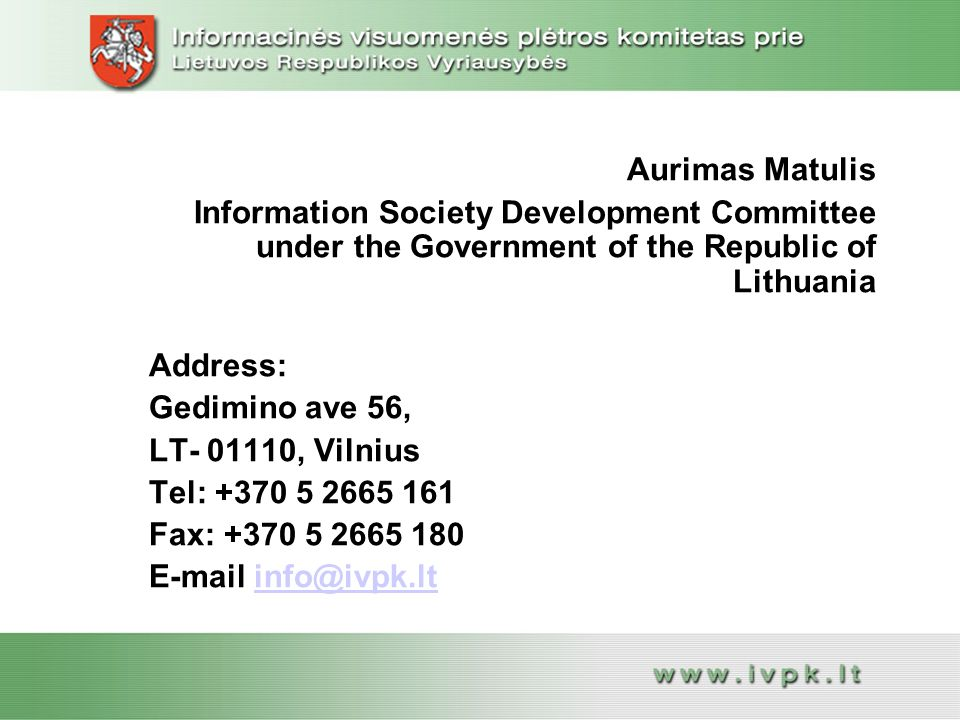 Aurimas Matulis Information Society Development Committee under the Government of the Republic of Lithuania Address: Gedimino ave 56, LT- 01110, Vilni