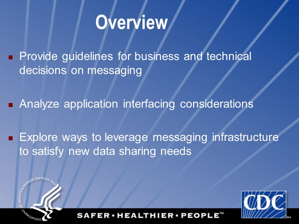 Overview Provide guidelines for business and technical decisions on messaging Analyze application interfacing considerations Explore ways to leverage messaging infrastructure to satisfy new data sharing needs