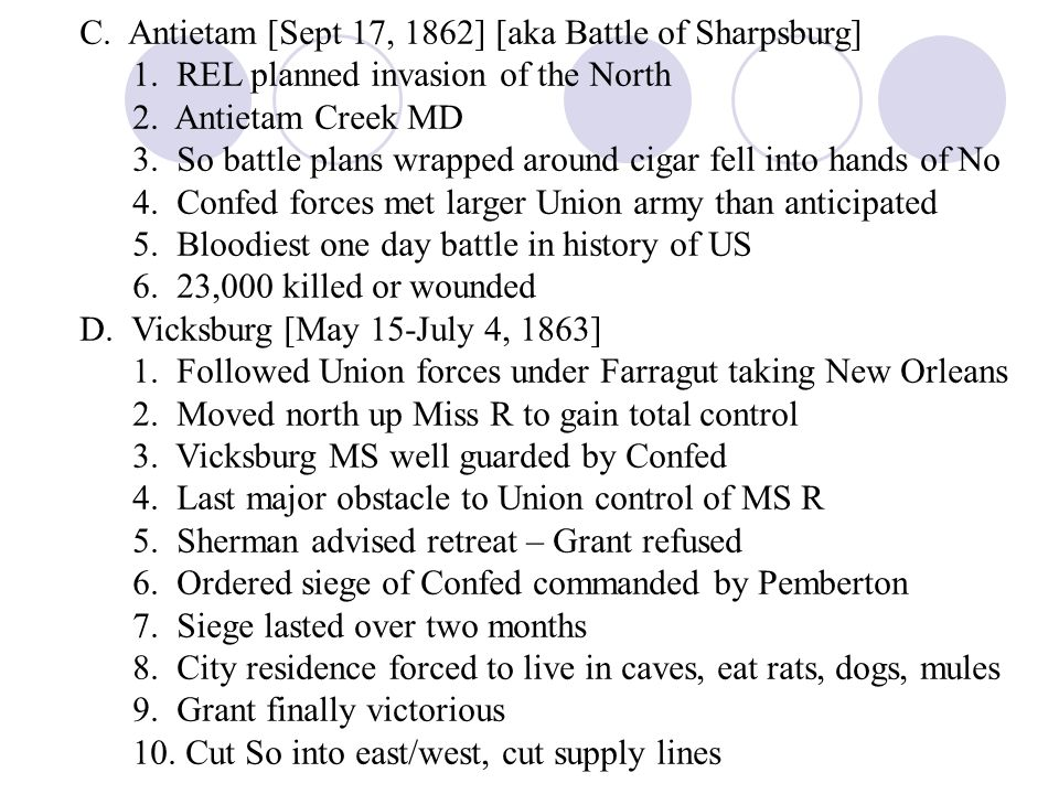 C. Antietam [Sept 17, 1862] [aka Battle of Sharpsburg] 1. REL planned invasion of the North 2. Antietam Creek MD 3. So battle plans wrapped around cig