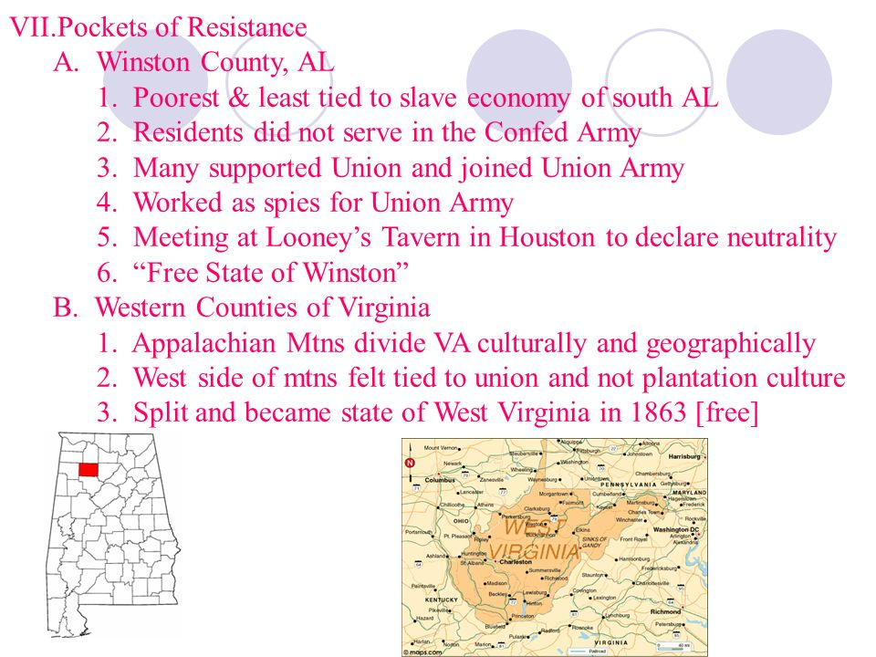 VII.Pockets of Resistance A. Winston County, AL 1. Poorest & least tied to slave economy of south AL 2. Residents did not serve in the Confed Army 3.