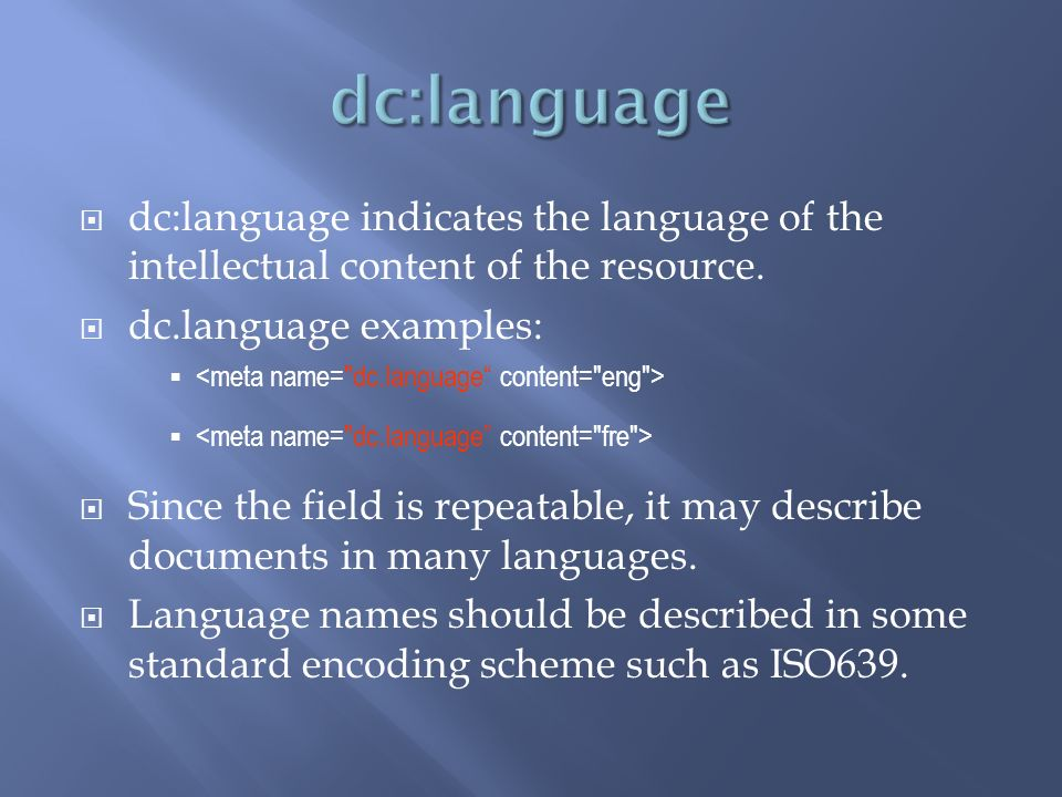 dc:language indicates the language of the intellectual content of the resource.