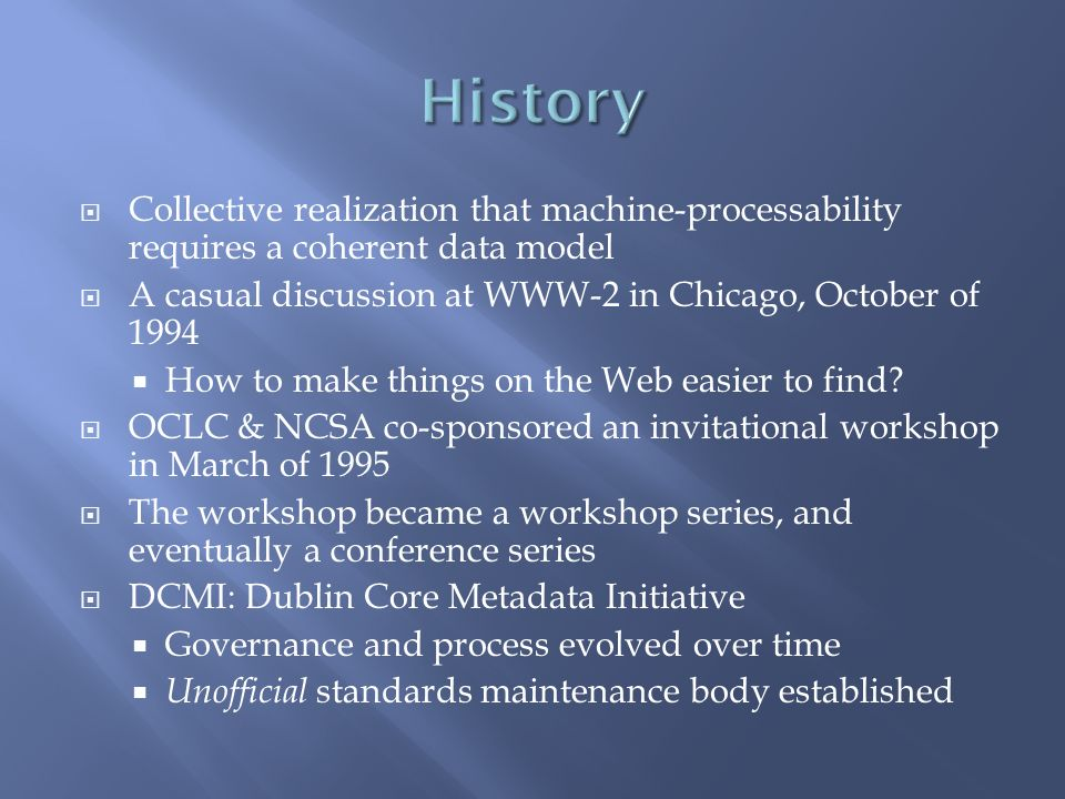 Collective realization that machine-processability requires a coherent data model A casual discussion at WWW-2 in Chicago, October of 1994 How to make things on the Web easier to find.