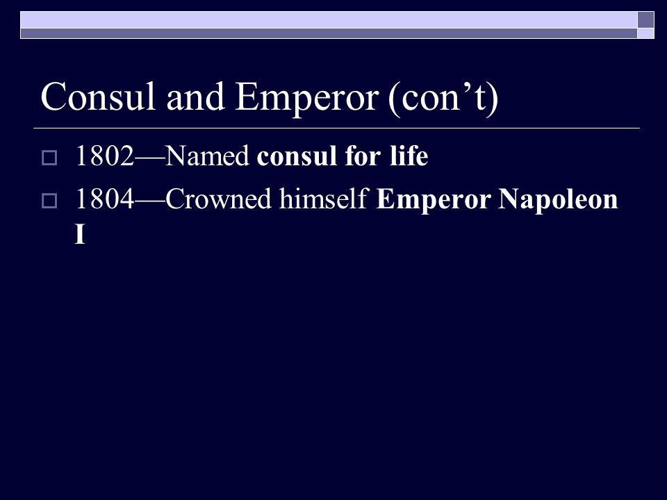 Consul and Emperor (cont) 1802Named consul for life 1804Crowned himself Emperor Napoleon I