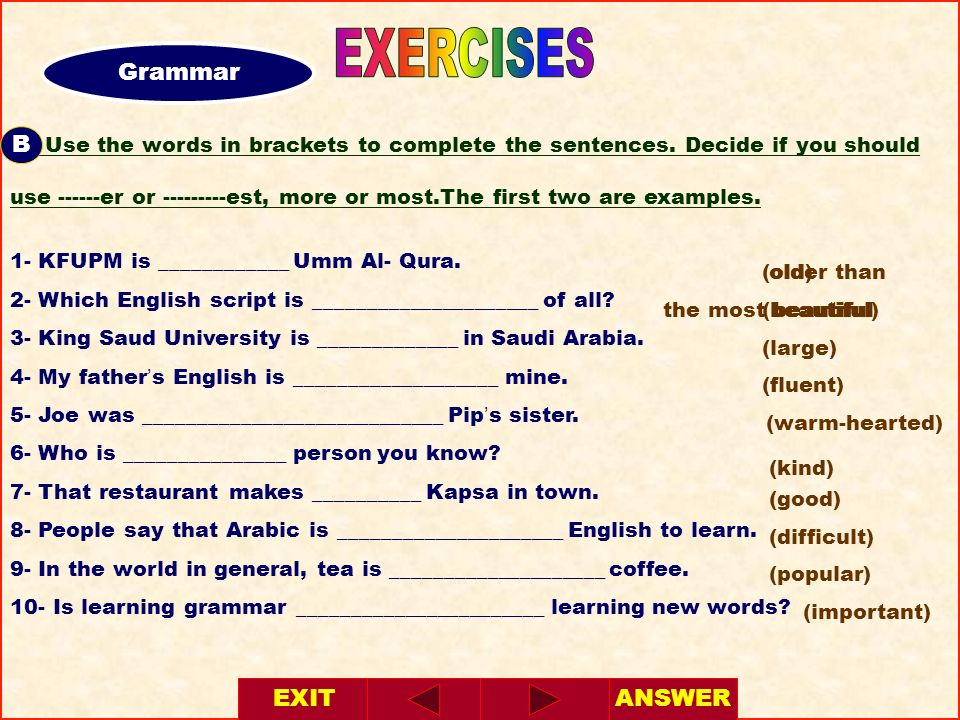 A- Use the words in brackets to complete the sentences. Decide if you should use ------er or ---------est, more or most.The first two are examples. 1-