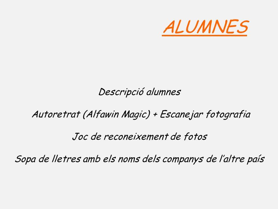 ALUMNES Descripció alumnes Autoretrat (Alfawin Magic) + Escanejar fotografia Joc de reconeixement de fotos Sopa de lletres amb els noms dels companys de laltre país