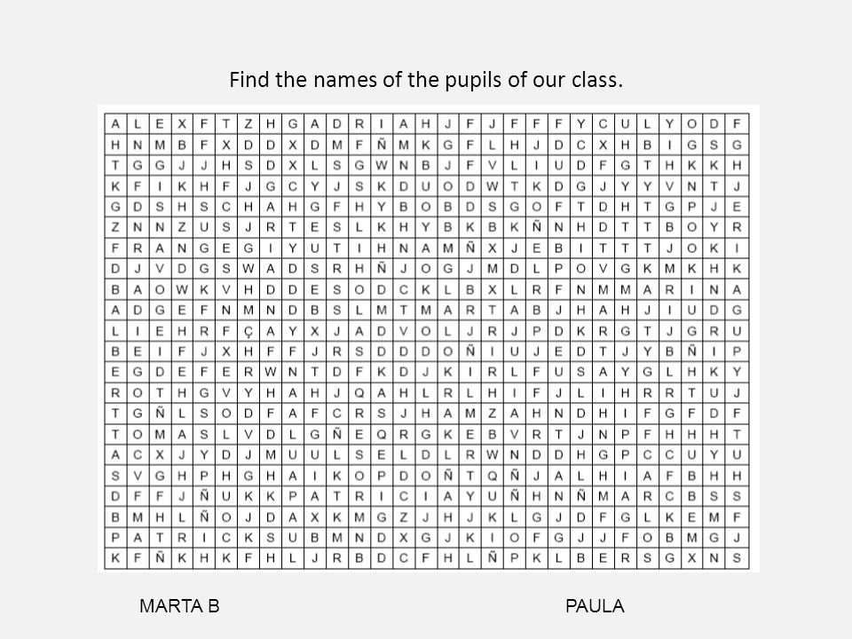 Find the names of the pupils of our class. MARTA BPAULA