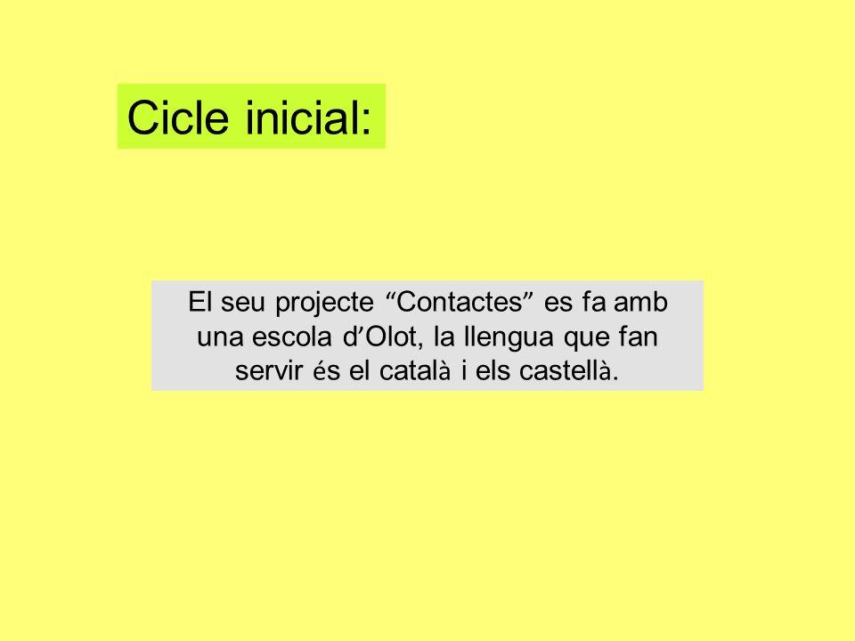 Cicle inicial: El seu projecte Contactes es fa amb una escola d Olot, la llengua que fan servir é s el catal à i els castell à.