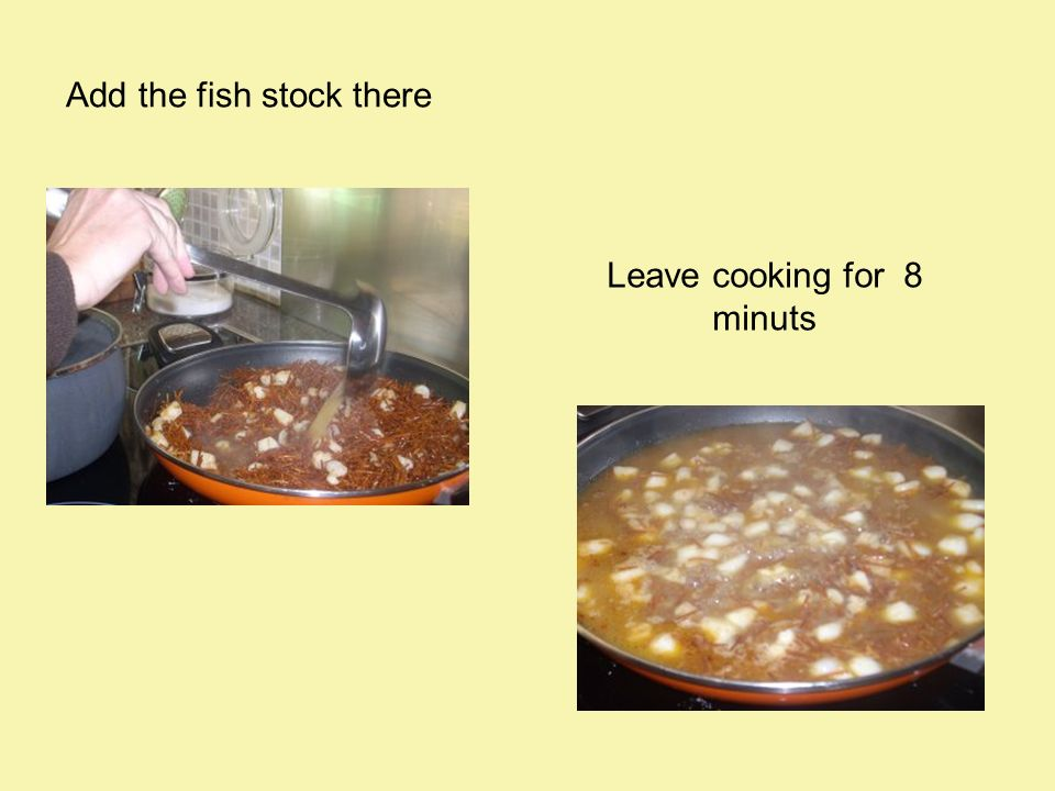 Add the fish stock there Leave cooking for 8 minuts