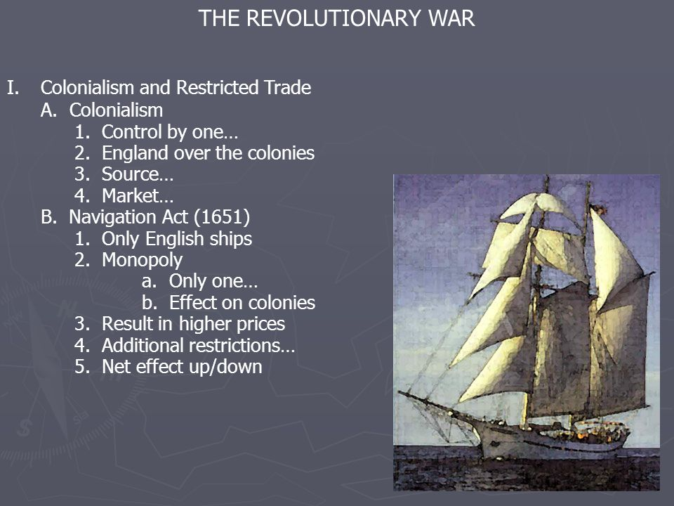 THE REVOLUTIONARY WAR I.Colonialism and Restricted Trade A.