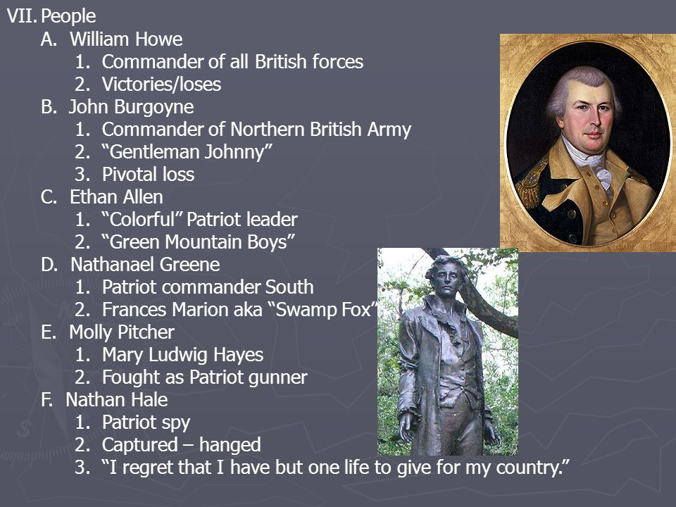 VII.People A. William Howe 1. Commander of all British forces 2.