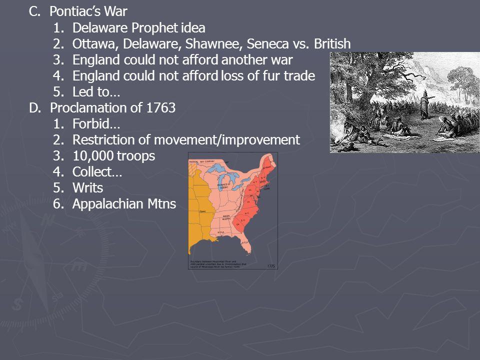 C.Pontiacs War 1. Delaware Prophet idea 2. Ottawa, Delaware, Shawnee, Seneca vs.