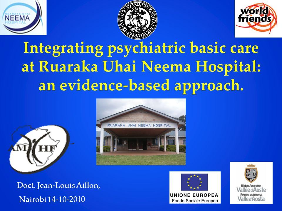 Integrating psychiatric basic care at Ruaraka Uhai Neema Hospital: an evidence-based approach. Doct. Jean-Louis Aillon, Nairobi 14-10-2010