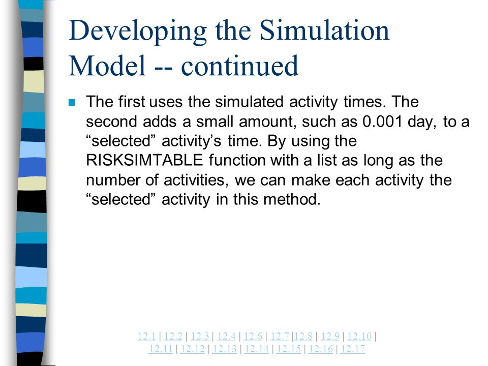 | 12.2 | 12.3 | 12.4 | 12.6 | 12.7 |12.8 | 12.9 | | | | | | | | Developing the Simulation Model -- continued n The first uses the simulated activity times.