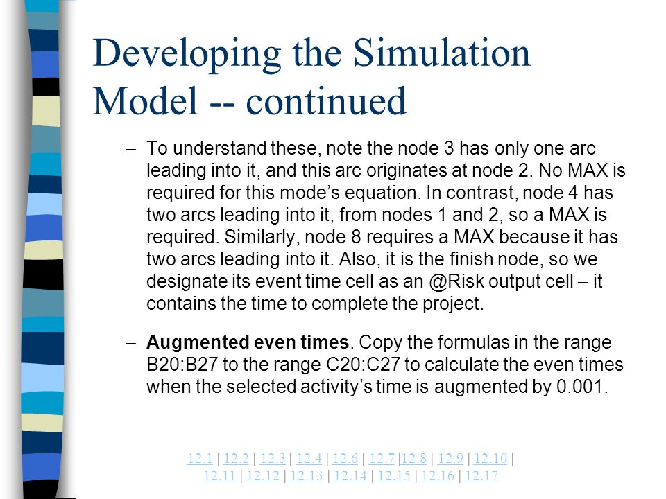 | 12.2 | 12.3 | 12.4 | 12.6 | 12.7 |12.8 | 12.9 | | | | | | | | Developing the Simulation Model -- continued –To understand these, note the node 3 has only one arc leading into it, and this arc originates at node 2.