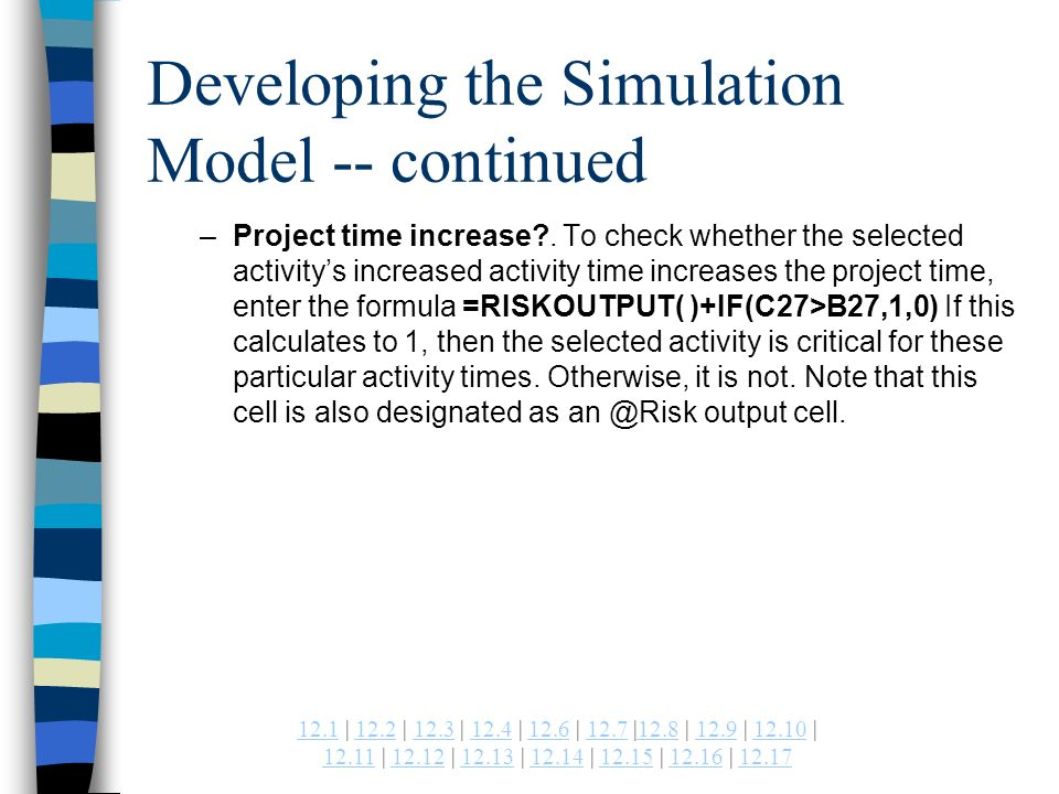 | 12.2 | 12.3 | 12.4 | 12.6 | 12.7 |12.8 | 12.9 | | | | | | | | Developing the Simulation Model -- continued –Project time increase .