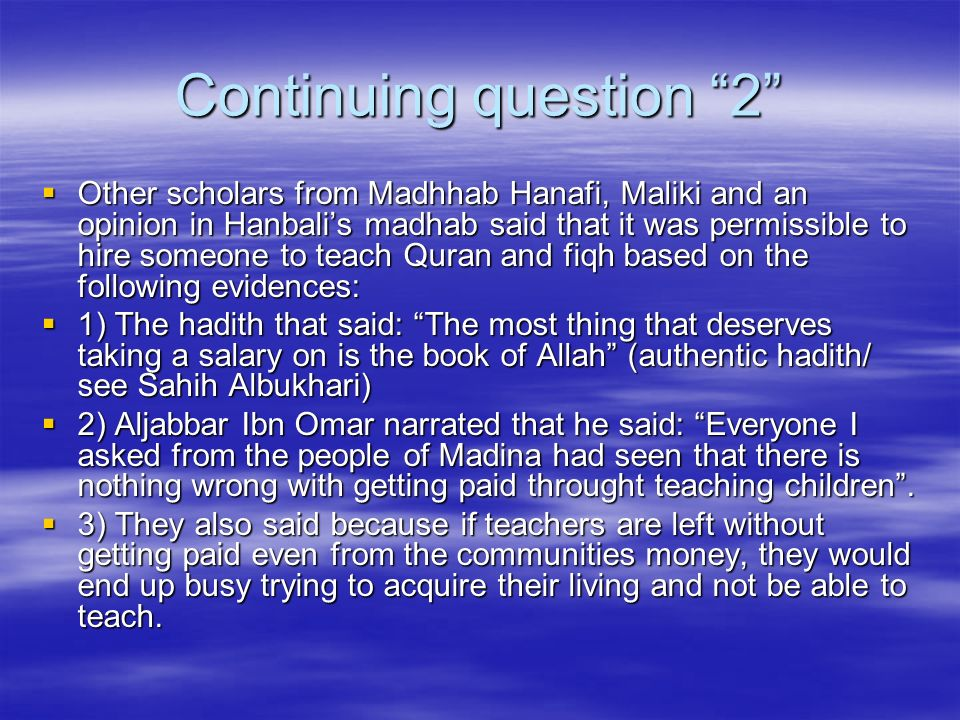 Continuing question 2 Other scholars from Madhhab Hanafi, Maliki and an opinion in Hanbalis madhab said that it was permissible to hire someone to tea