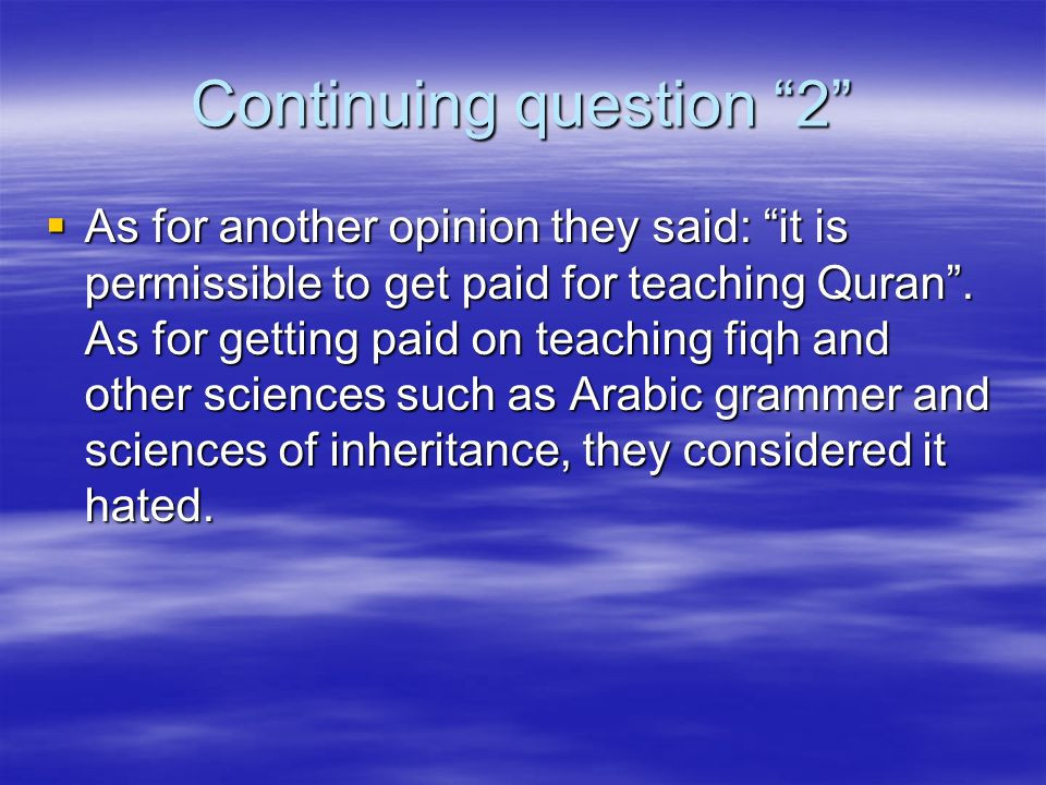 Continuing question 2 As for another opinion they said: it is permissible to get paid for teaching Quran. As for getting paid on teaching fiqh and oth