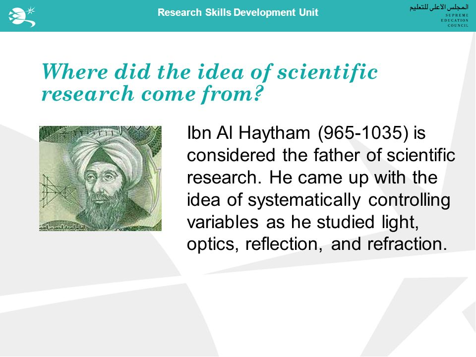 Research Skills Development Unit Where did the idea of scientific research come from.
