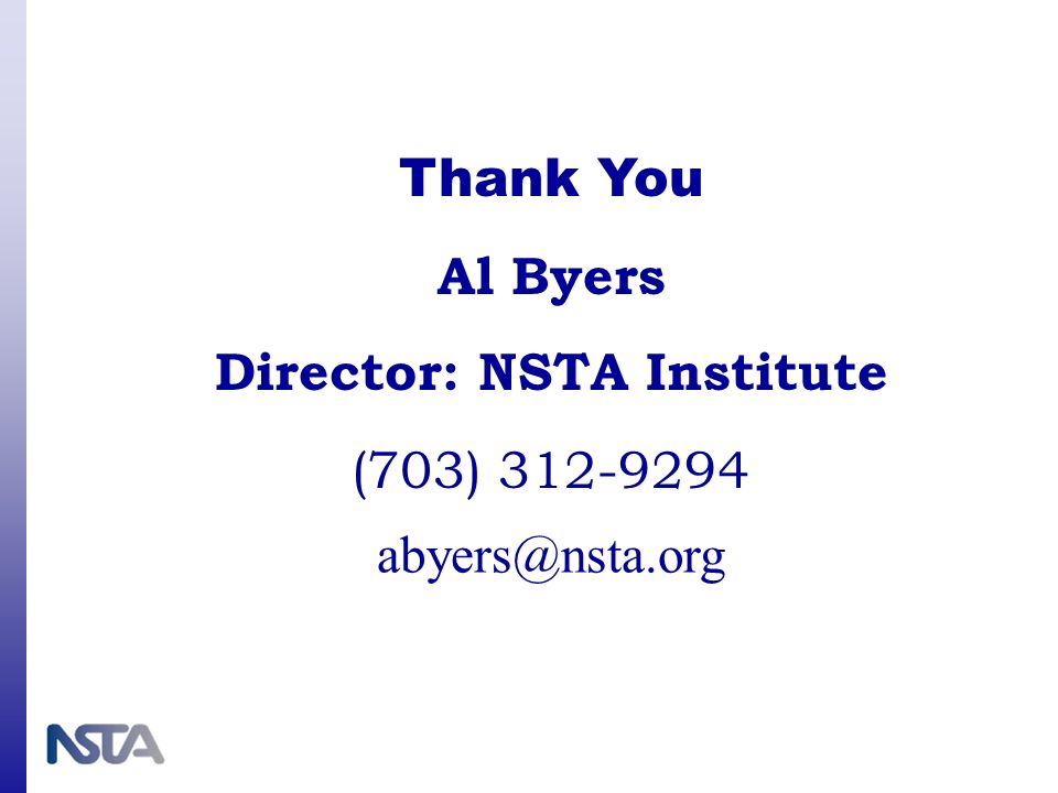 Thank You Al Byers Director: NSTA Institute (703) 312-9294 abyers@nsta.org