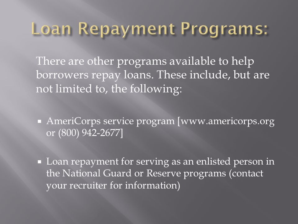 There are other programs available to help borrowers repay loans.