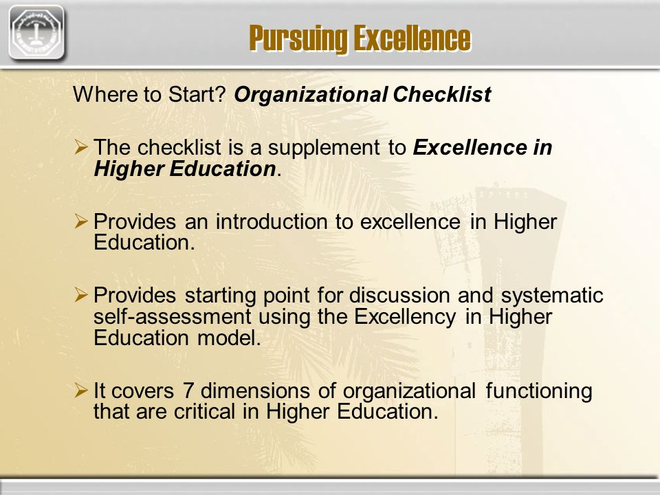 Pursuing Excellence Where to Start? Organizational Checklist The checklist is a supplement to Excellence in Higher Education. Provides an introduction