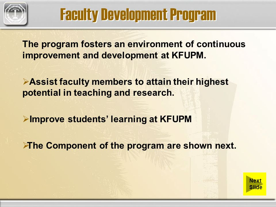 Faculty Development Program The program fosters an environment of continuous improvement and development at KFUPM.