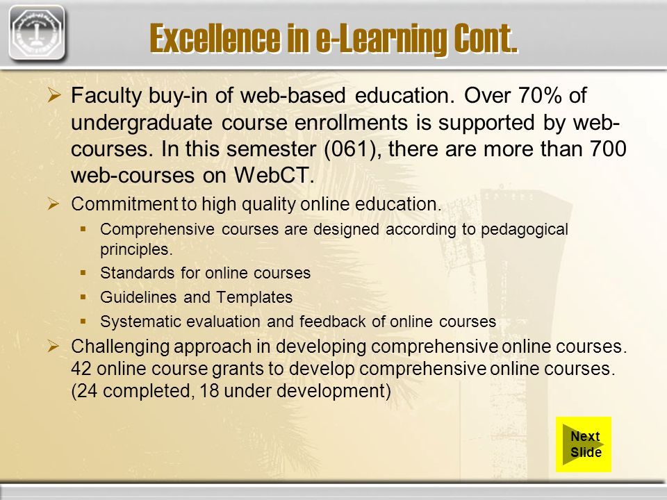 Faculty buy-in of web-based education. Over 70% of undergraduate course enrollments is supported by web- courses. In this semester (061), there are mo