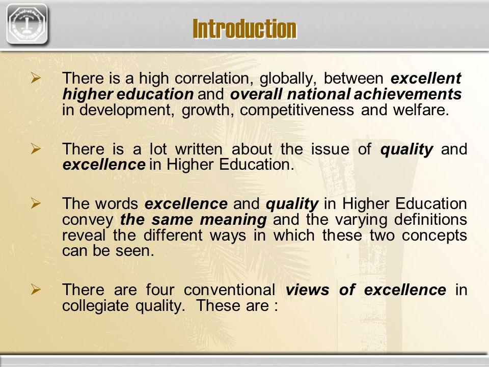 Introduction There is a high correlation, globally, between excellent higher education and overall national achievements in development, growth, competitiveness and welfare.