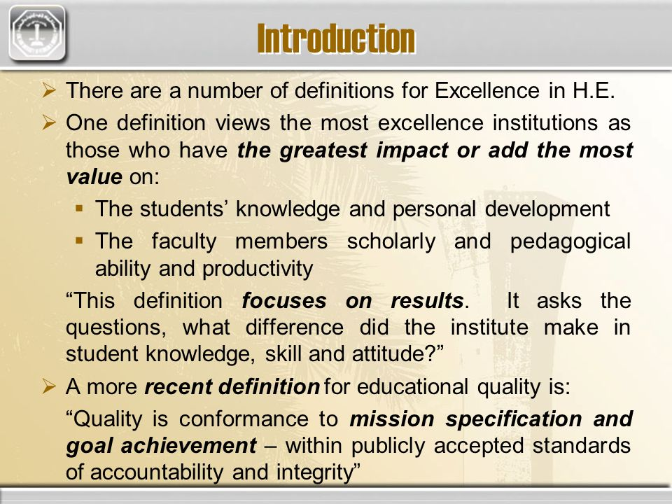 Introduction There are a number of definitions for Excellence in H.E. One definition views the most excellence institutions as those who have the grea