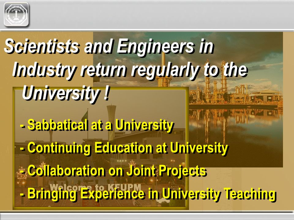 Scientists and Engineers in Industry return regularly to the University .